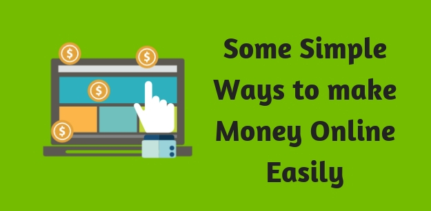 Some Simple Ways To Make Money Online Easily