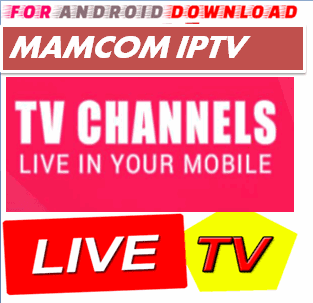 FOR ANDROID DOWNLOAD: Android MamcomIPTV Pro Apk -Update Android Apk