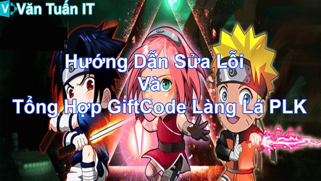 Sửa Lỗi Không Vào Được Game Và Tổng Hợp GiftCode Làng Lá PLK Văn Tuấn Blog