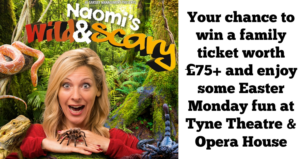 Easter Monday Fun 2017 | Naomi's Wild & Scary Show at Tyne Theatre & Opera House Newcastle | Ticket Giveaway