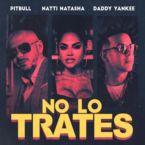 Pitbull, Daddy Yankee & Natti Natasha - No Lo Trates - Single [iTunes Plus AAC M4A]