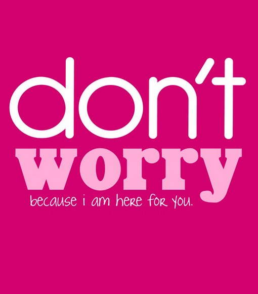 Don't Worry Because I Am Here For You