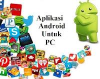 Aplikasi Android Untuk PC
