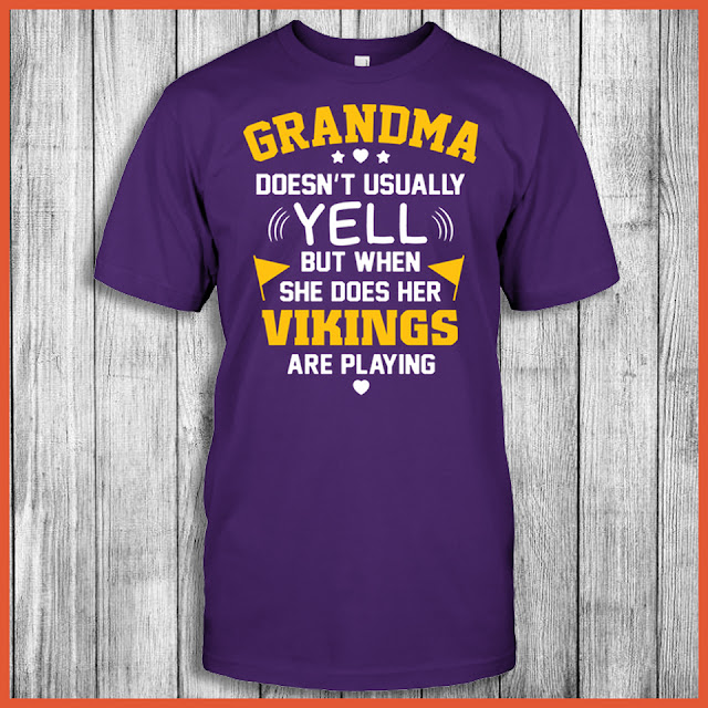 Grandma Doesn't Usually Yell But When She Does Her Vikings Are Playing Shirt