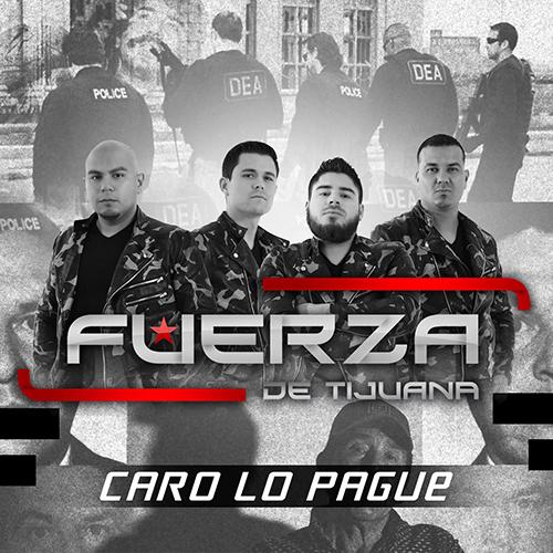 Fuerza De Tijuana - Caro Lo Pagué (Corridos Nuevos 2017)
