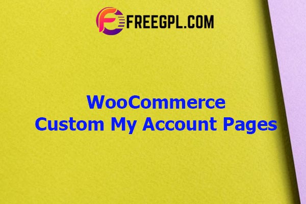 WooCommerce Custom My Account Pages Nulled Download Free