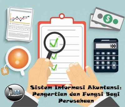 Sistem Informasi Akuntansi: Pengertian dan Fungsi Bagi Perusahaan
