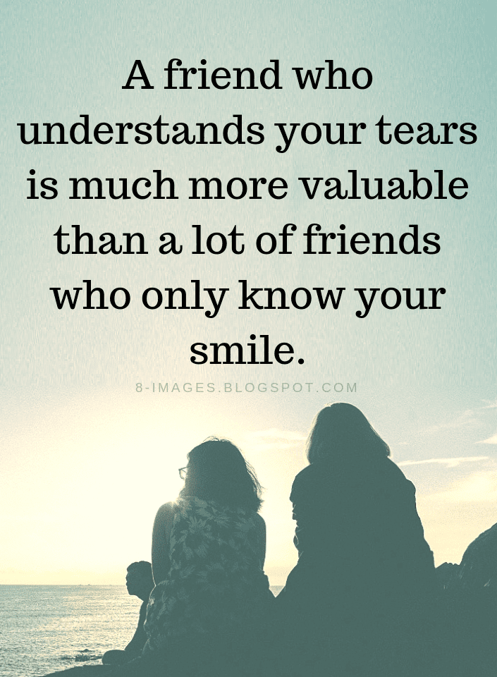 friends quotes a friend who understands your tears is much more