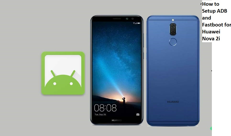 How to Setup ADB and Fastboot for Huawei Nova 2i