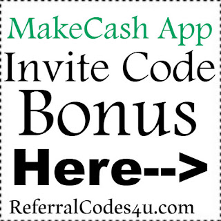 MakeCash App Referral Code, MakeCash App Invite Code & MakeCash App Sign Up Bonus