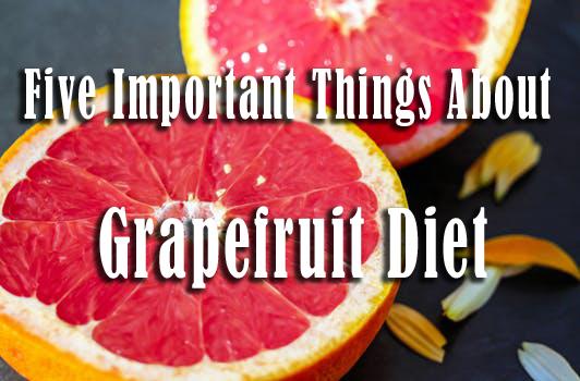 Grapefruit Diet 5 Important Things About It