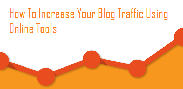 How To Increase Your Blog Traffic Using Online Tools