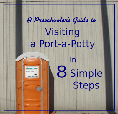 A Preschooler's Guide to Visiting a Port-a-Potty in 8 Simple Steps -- Summertime means outdoor fun, but unfortunately for the parents it also means more trips to the Port-a-Potty with your preschooler than you'd like to make in a lifetime.  {posted @ Unremarkable Files}
