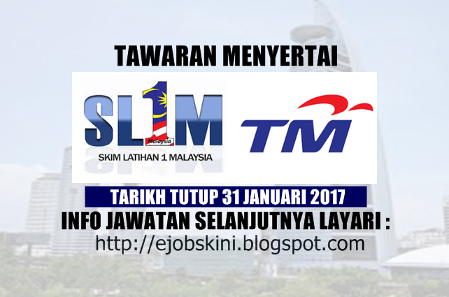 Skim Latihan 1Malaysia (SL1M) di Telekom Malaysia Berhad (TM) 31 Januari 2017