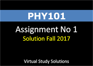 PHY101 Assignment No 1 Solution Fall 2017