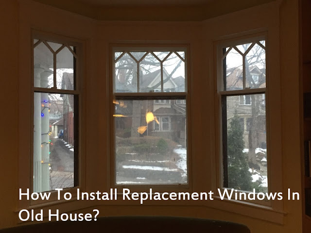 How To Install Replacement Windows In An Old House