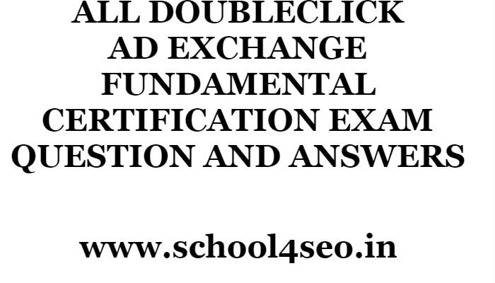 DOUBLECLICK AD EXCHANGE FUNDAMENTAL CERTIFICATION EXAM QUESTION AND ...