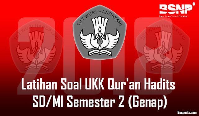 Lengkap - Latihan Soal UKK Qur'an Hadits SD/MI Semester 2 (Genap) Semua Kelas Tahun 2017/2018