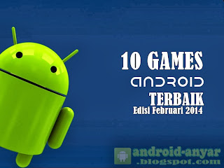 Free Download 10 Game Android Terbaik Februari 2014 .APK FULL DATA