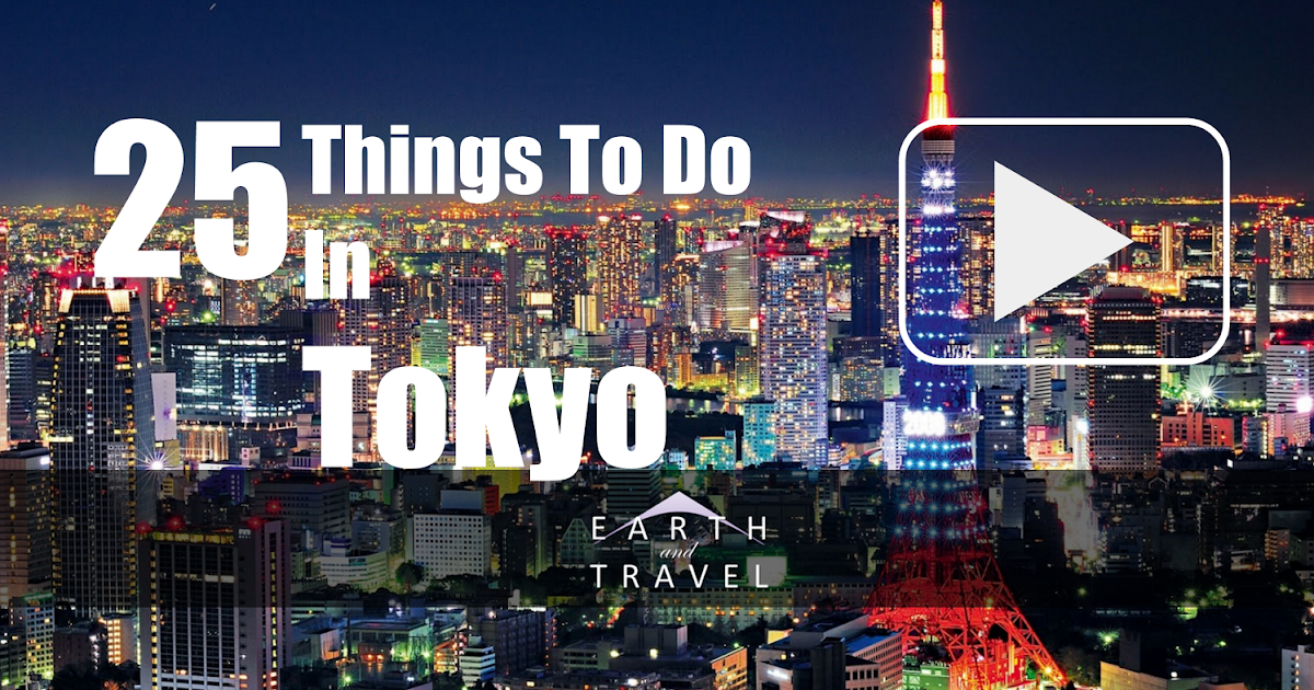 25 Things To Do In Tokyo Earth And Travel
