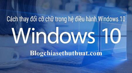 Cách thay đổi cỡ chữ trong hệ điều hành Windows 10