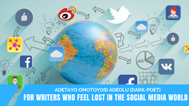 For Writers Who Feel Lost In The Social Media World  | Adetayo Omotoyosi Adeolu (Dark-Poet)
