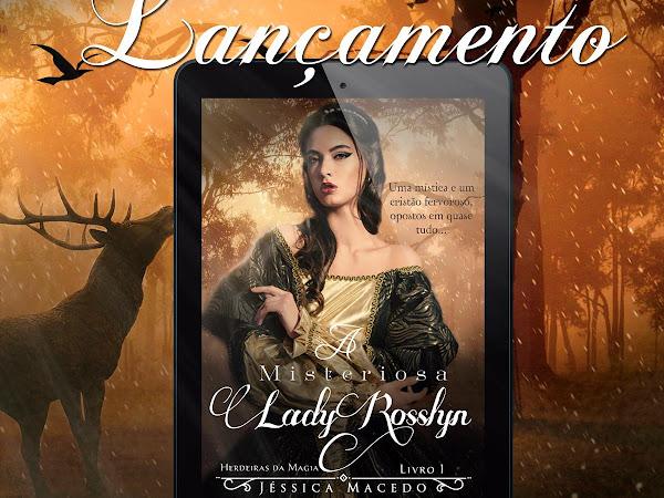 Primeiras Impressões: A Misteriosa Lady Rosslyn - Jéssica Macedo