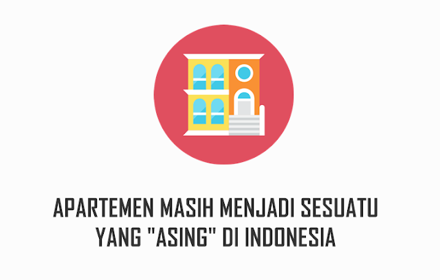 Apartemen Masih Menjadi hal yang Asing di Indonesia