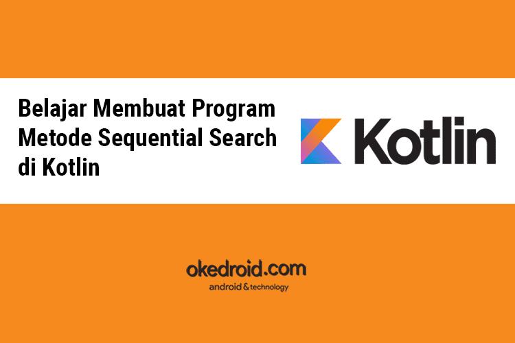 Belajar Membuat Program Metode Sequential Search Di Kotlin