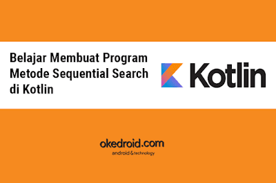 Belajar Membuat Program Metode Sequential Search di Kotlin
