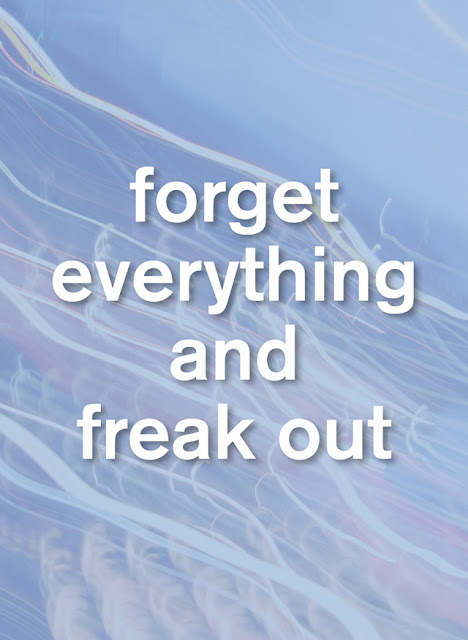 forget everything and freak out