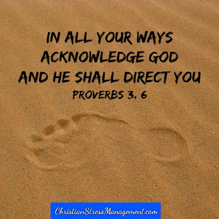 In all your ways acknowledge God and He shall direct you Proverbs 3:6