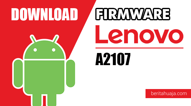 Download Firmware / Stock ROM Lenovo A2107 All Versions