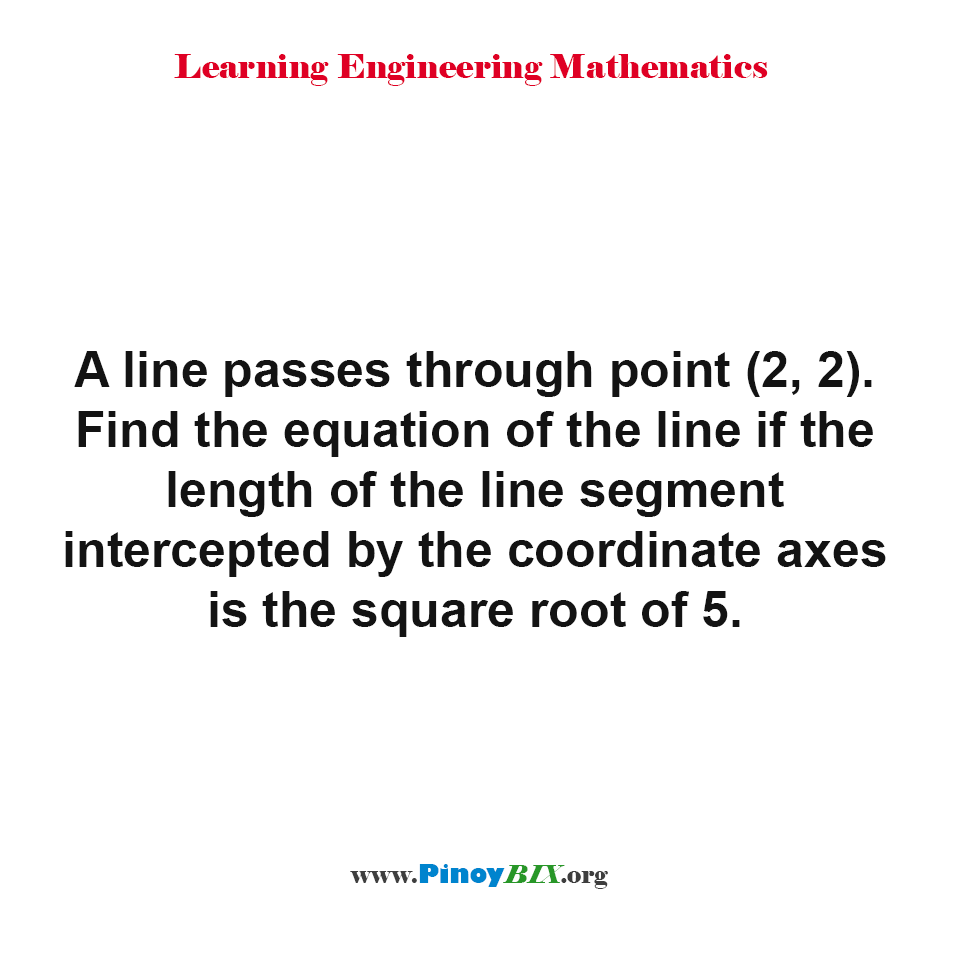 Find the equation of the line given the length of the line segment intercepted by the coordinate axes