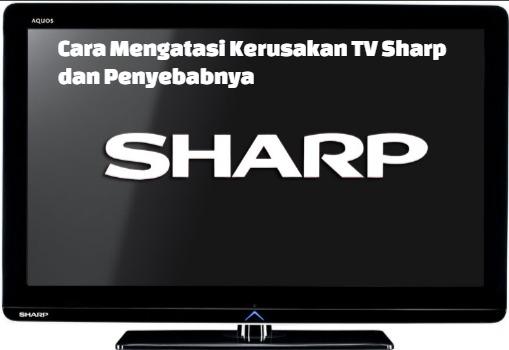 Cara Mengatasi Kerusakan Tv Sharp Dan Penyebabnya Lengkap