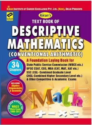 Text Book Of Descriptive Mathematics (Conventional Arithmetic) - A Foundation Laying Book For SPSC, WBCS, UPSC CSAT, CDS, MBA, CAT, XAT, MAT, SSC CGL, CHSL Etc. Exams