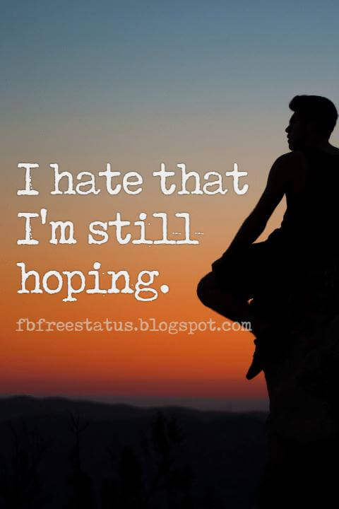 Quotes About Being Heartbroken, I hate that I'm still hoping.