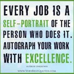 motivational quotes with every job is a self-portrait of the person who does it.