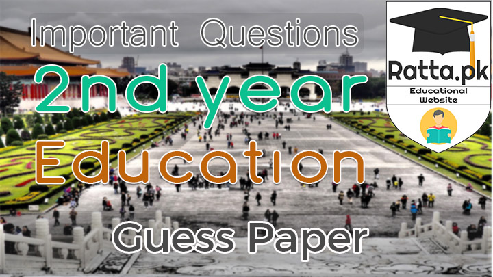 2nd Year (12th class) Education Guess Paper 2019 - Ratta pk
