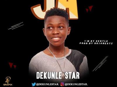 [Music] Dekunle star – Ja