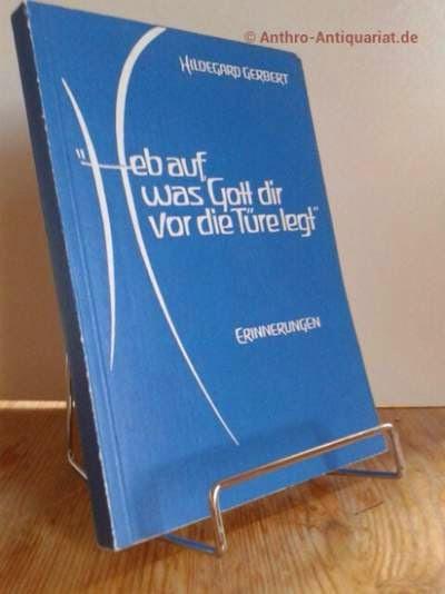 Gerbert, Hildegart: Heb auf, was Gott dir vor die Türe legt. Erinnerungen