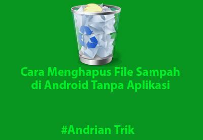 Menghapus File Sampah (File Cache) di Android Tanpa Aplikasi