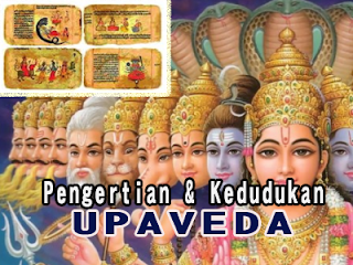 Pengertian Upaveda dan Kedudukan Upaveda dalam Veda
