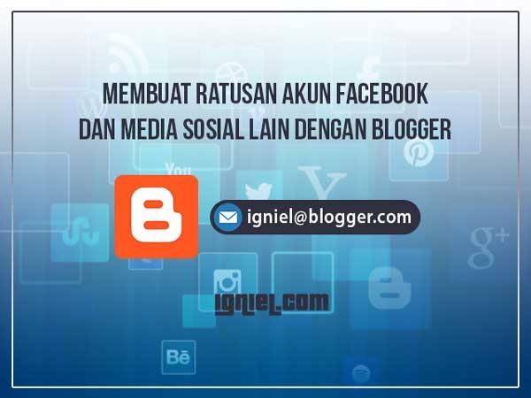 Cara Membuat Banyak Akun Facebook Dengan Blogger