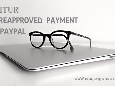Fitur Preapproved Payment Paypal Bikin Puyeng