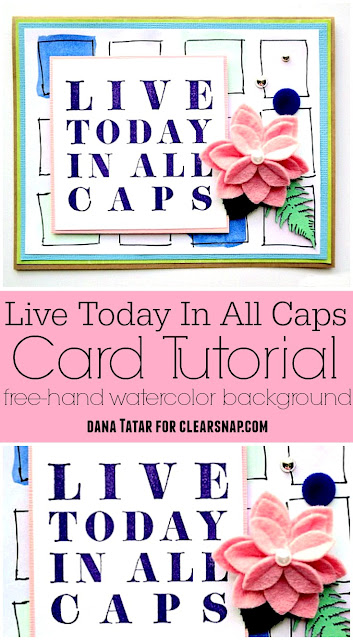 Live Today In All Caps Card Tutorial by Dana Tatar for Clearsnap