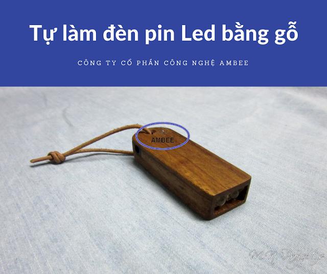 Hướng dẫn tự làm đèn pin led bằng gỗ độc đáo