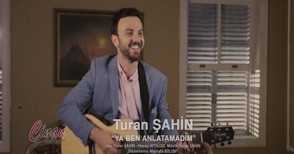 Turan Şahin Ya Ben Anlatamadum Şarkı Sözleri