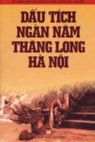 Dấu tích ngàn năm Thăng Long Hà Nội - Nguyễn Đăng Vinh