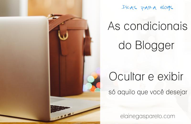 As condicionais do Blogger: ocultar e exibir só aquilo que você desejar